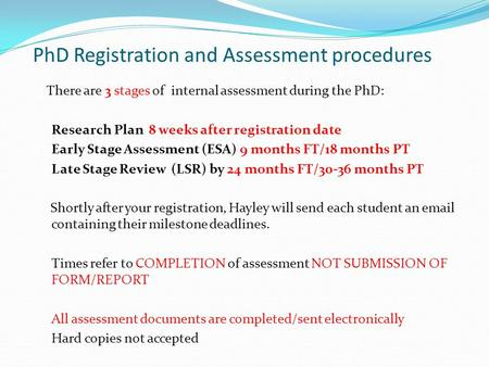 PhD Registration and Assessment procedures There are 3 stages of internal assessment during the PhD: Research Plan 8 weeks after registration date Early.