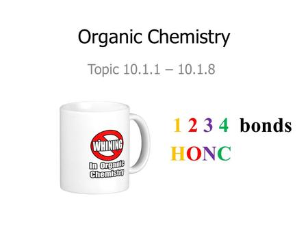 Organic Chemistry Topic 10.1.1 – 10.1.8 1 2 3 4 bonds HONC.