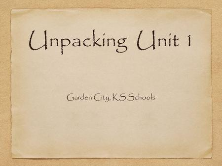 Unpacking Unit 1 Garden City, KS Schools. You are preparing your students for success in future grades.