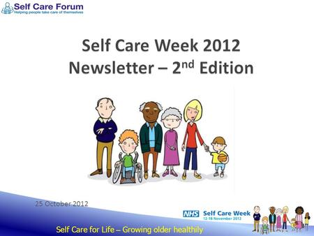 Self Care for Life – Growing older healthily 25 October 2012.