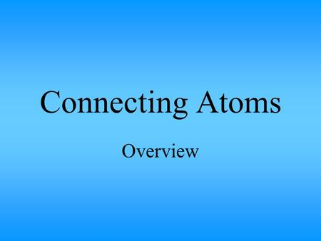 Connecting Atoms Overview. Handouts and Worksheets for Chapters 4,5,6 'The Chemical Investigator' 12 – 20 Naming ionic compounds practice worksheet Lots.