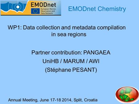 Annual Meeting, June 17-18 2014, Split, Croatia WP1: Data collection and metadata compilation in sea regions EMODnet Chemistry Partner contribution: PANGAEA.