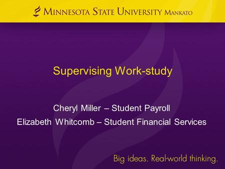 Supervising Work-study Cheryl Miller – Student Payroll Elizabeth Whitcomb – Student Financial Services.
