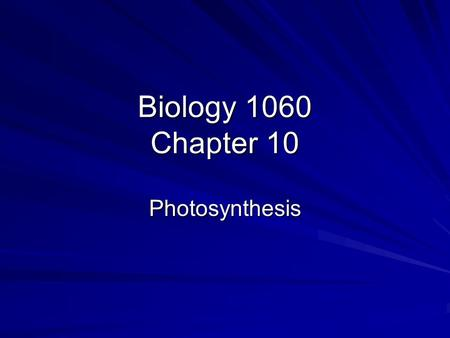 Biology 1060 Chapter 10 Photosynthesis. Significance of Photosynthesis Describe the importance of photosynthesis to the ecosystem Describe the structures.