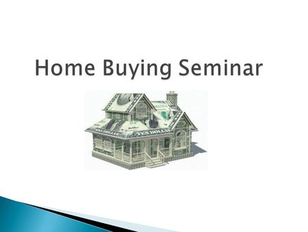 Home Buying Seminar. What is credit? Why do you need good credit?  Improves your ability to ◦ Get a job ◦ Borrow ◦ Secure lower rates ◦ Purchase a home.