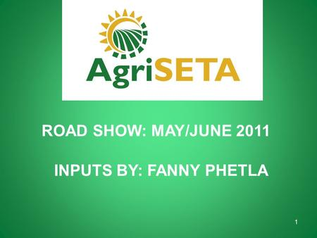 ROAD SHOW: MAY/JUNE 2011 INPUTS BY: FANNY PHETLA 1.