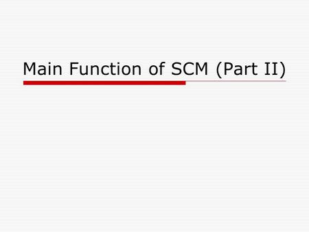 Main Function of SCM (Part II). Main Functions  Procurement (supplier selection, optimal procurement policies, etc.)  Manufacturing (plant location,