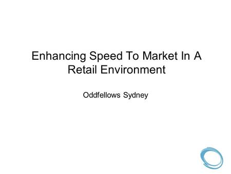 Enhancing Speed To Market In A Retail Environment Oddfellows Sydney.