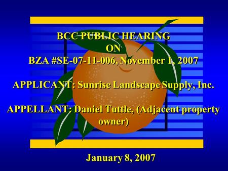 January 8, 2007 BCC PUBLIC HEARING ON BZA #SE-07-11-006, November 1, 2007 APPLICANT: Sunrise Landscape Supply, Inc. APPELLANT: Daniel Tuttle, (Adjacent.