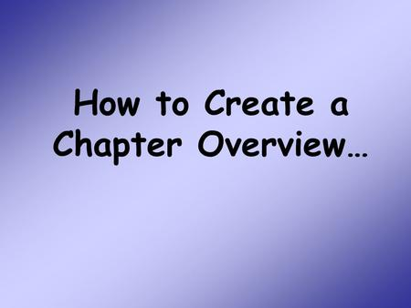 How to Create a Chapter Overview…. Expectations for Each Chapter Overview… 1.Hold the paper so the long side goes left to right.
