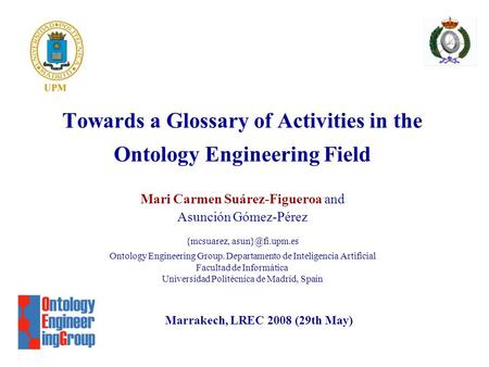 Towards a Glossary of Activities in the Ontology Engineering Field Mari Carmen Suárez-Figueroa and Asunción Gómez-Pérez {mcsuarez, Ontology.