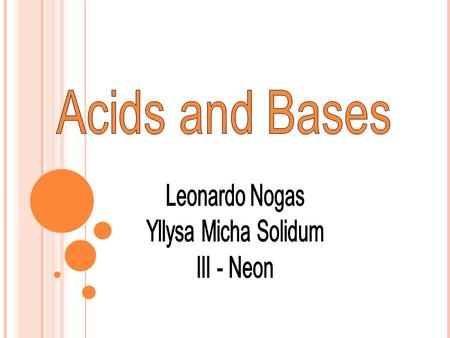 WHAT ARE THE PHYSICAL AND CHEMICAL BEHAVIOR OF ACIDS AND BASES? ACIDS: - Corrosive to metals( zinc, aluminum, etc.) -When added to water it produces hydrogen.