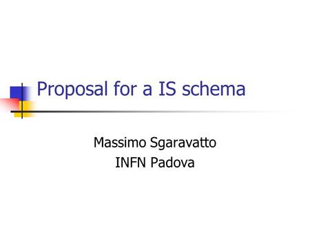 Proposal for a IS schema Massimo Sgaravatto INFN Padova.