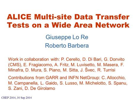 Roberto Barbera Prague, 12.12.2002 ALICE Multi-site Data Transfer Tests on a Wide Area Network Giuseppe Lo Re Roberto Barbera Work in collaboration with: