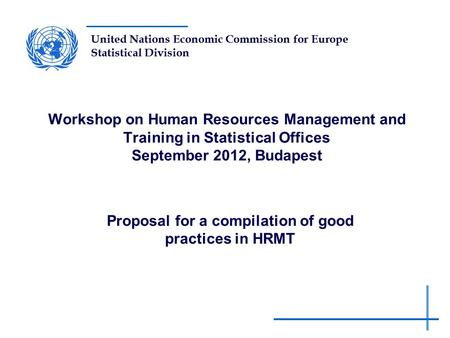 United Nations Economic Commission for Europe Statistical Division Workshop on Human Resources Management and Training in Statistical Offices September.
