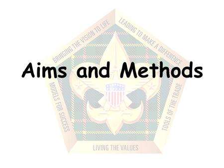 Aims and Methods. 2 Objectives This presentation will lead you to: Understand the underlying principles of scouting. Realize how the aims of Scouting.