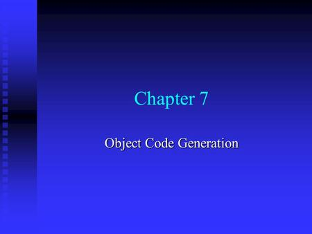 Chapter 7 Object Code Generation. Chapter 7 -- Object Code Generation2  Statements in 3AC are simple enough that it is usually no great problem to map.