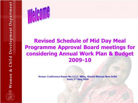 Revised Schedule of Mid Day Meal Programme Approval Board meetings for considering Annual Work Plan & Budget 2009-10 Venue: Conference Room No.112,C-Wing,