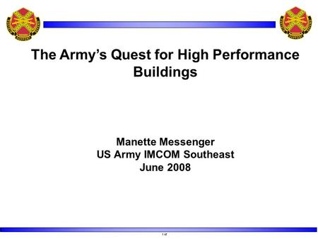 1 of The Army's Quest for High Performance Buildings Manette Messenger US Army IMCOM Southeast June 2008.
