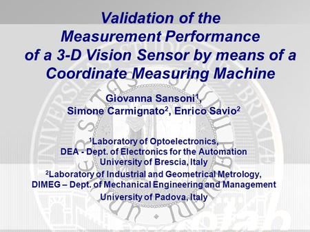 Validation of the Measurement Performance of a 3-D Vision Sensor by means of a Coordinate Measuring Machine Giovanna Sansoni1, Simone Carmignato2, Enrico.