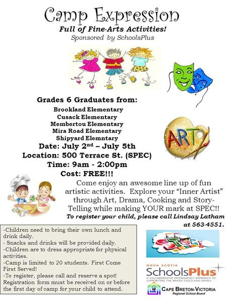 Camp Expression Full of Fine-Arts Activities! Sponsored by SchoolsPlus Grades 6 Graduates from: Brookland Elementary Cusack Elementary Membertou Elementary.