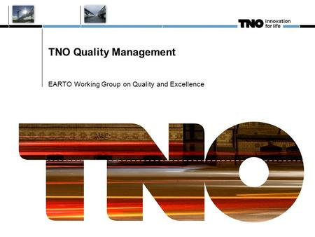 TNO Quality Management EARTO Working Group on Quality and Excellence.