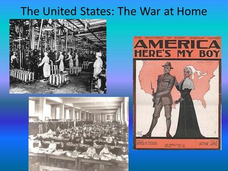 The United States: The War at Home. Mass Production U.S. had to supply a war across the Atlantic Ocean U.S. had to supply a war across the Atlantic Ocean.