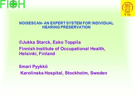 NOISESCAN- AN EXPERT SYSTEM FOR INDIVIDUAL HEARING PRESERVATION ©Jukka Starck, Esko Toppila Finnish Institute of Occupational Health, Helsinki, Finland.