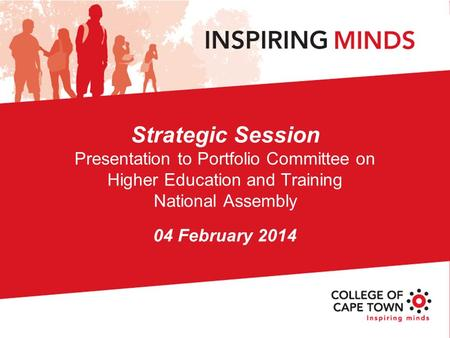 Strategic Session Presentation to Portfolio Committee on Higher Education and Training National Assembly 04 February 2014.