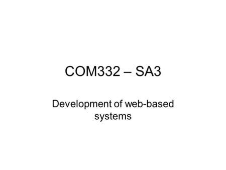 COM332 – SA3 Development of web-based systems. Web development is argued to be different –Focus is on the user interface –Multimedia nature of the web.