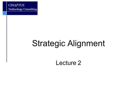 CINAPTUS Technology Consulting Strategic Alignment Lecture 2.