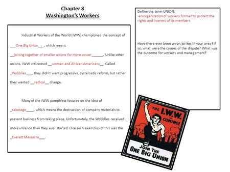 Chapter 8 Washington's Workers Industrial Workers of the World (IWW) championed the concept of ___One Big Union___, which meant __joining together of smaller.