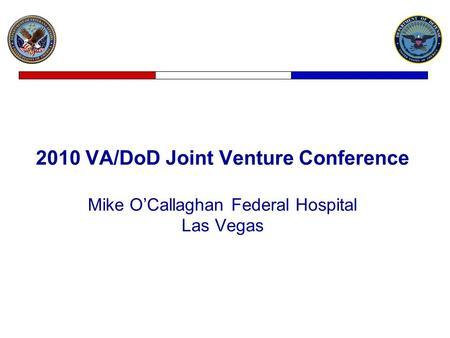 2010 VA/DoD Joint Venture Conference Mike O'Callaghan Federal Hospital Las Vegas.