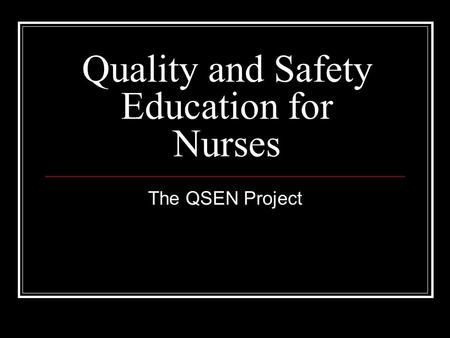 Quality and Safety Education for Nurses The QSEN Project.
