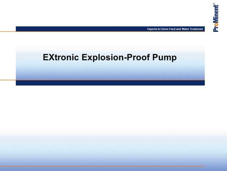 Experts in Chem-Feed and Water Treatment EXtronic Explosion-Proof Pump.