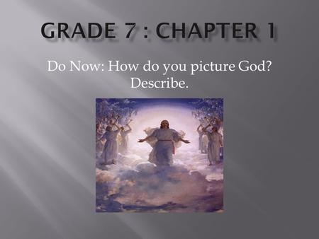 Do Now: How do you picture God? Describe.. Concept: How do I know that God is present in my life?