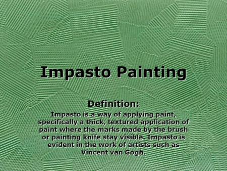 Impasto Painting Definition: Impasto is a way of applying paint, specifically a thick, textured application of paint where the marks made by the brush.