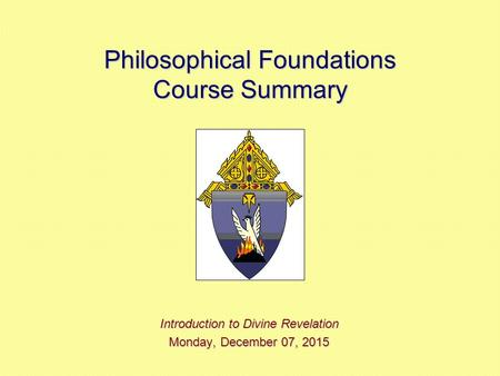 Philosophical Foundations Course Summary Introduction to Divine Revelation Monday, December 07, 2015Monday, December 07, 2015Monday, December 07, 2015Monday,