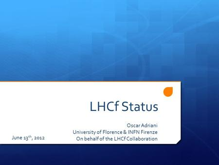 LHCf Status Oscar Adriani University of Florence & INFN Firenze On behalf of the LHCf Collaboration June 13 th, 2012.
