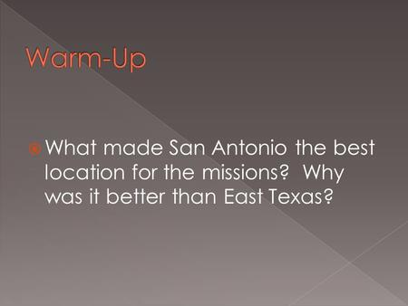  What made San Antonio the best location for the missions? Why was it better than East Texas?