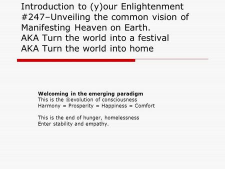 Introduction to (y)our Enlightenment #247–Unveiling the common vision of Manifesting Heaven on Earth. AKA Turn the world into a festival AKA Turn the world.