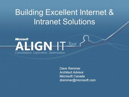 Building Excellent Internet & Intranet Solutions Dave Remmer Architect Advisor Microsoft Canada