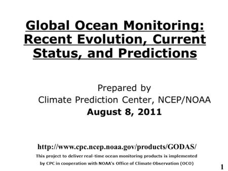 1 Global Ocean Monitoring: Recent Evolution, Current Status, and Predictions Prepared by Climate Prediction Center, NCEP/NOAA August 8, 2011