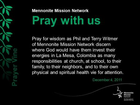 Mennonite Mission Network Pray with us Pray for wisdom as Phil and Terry Witmer of Mennonite Mission Network discern where God would have them invest their.