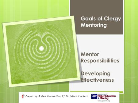 Goals of Clergy Mentoring Mentor Responsibilities Developing Effectiveness.