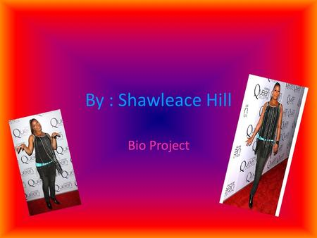 By : Shawleace Hill Bio Project. Queen Latifah Personal Info Queen Latifah was born on March 18 th 1970. She was born In Newark New Jersey. She was also.