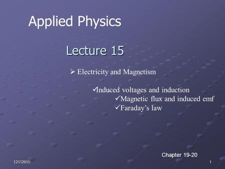 112/7/2015 Applied Physics Lecture 15  Electricity and Magnetism Induced voltages and induction Magnetic flux and induced emf Faraday's law Chapter 19-20.