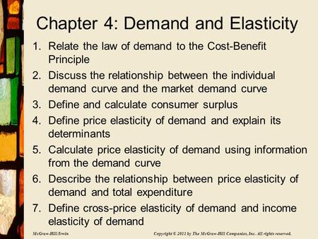 McGraw-Hill/Irwin Copyright © 2011 by The McGraw-Hill Companies, Inc. All rights reserved. Chapter 4: Demand and Elasticity 1.Relate the law of demand.