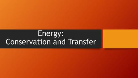 Energy: Conservation and Transfer. Matter Anything that takes up space and has mass.