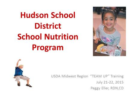 "Hudson School District School Nutrition Program USDA Midwest Region ""TEAM UP"" Training July 21-22, 2015 Peggy Eller, RDN,CD."